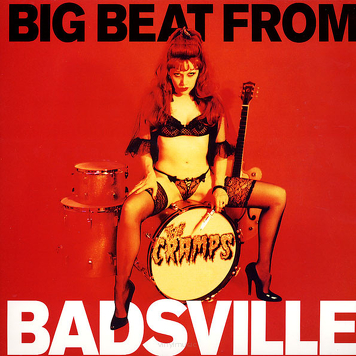 The Cramps ‎– Big Beat From Badsville