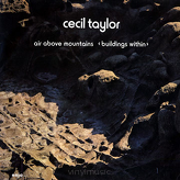 Cecil Taylor ‎– Air Above Mountains < Buildings Within >